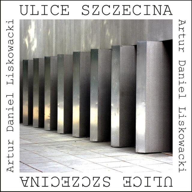"""Ulice Szczecina"" Artur Daniel Liskowacki"