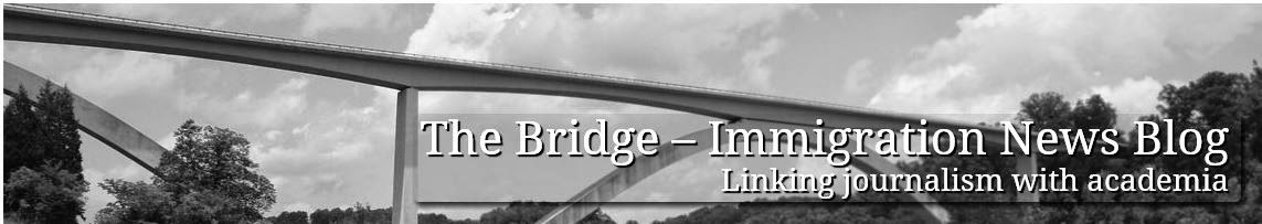 The Bridge - Immigration News Blog