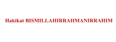 HAKIKAT BISMILLAHIRRAHMANIRRAHIM