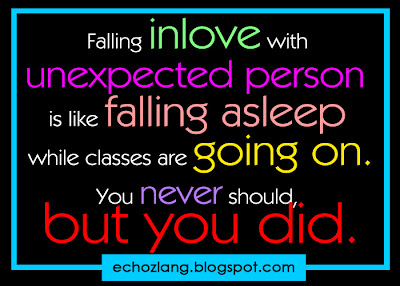 Falling inlove with unexpected person is like falling asleep while classes are going on.