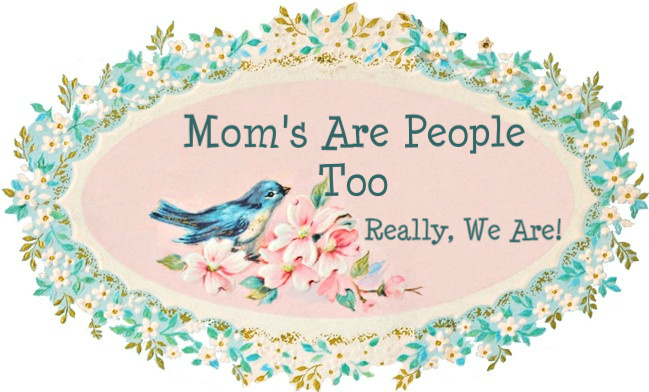 Moms Are People Too!