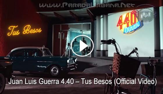 VIDEO - Juan Luis Guerra 4.40 – Tus Besos (Official Video)