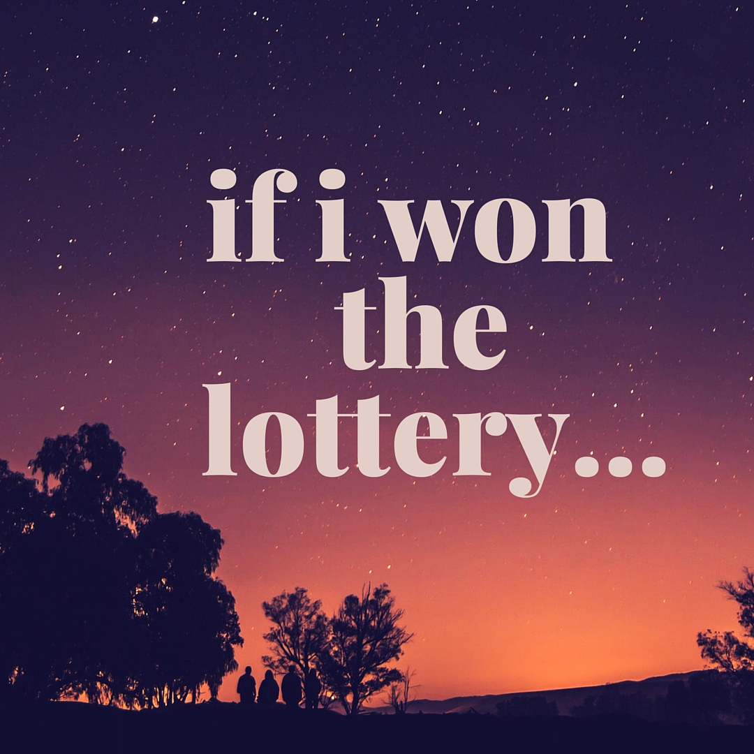 if i wn a lottery People who play the lottery love to dream about the things they'd do if they won the big one don't give up just because you didn't win the top prize.