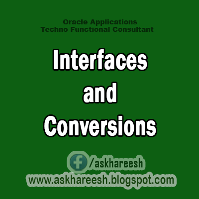 Interfaces and Conversions in Oracle Applications, AskHareesh.blogspot.com