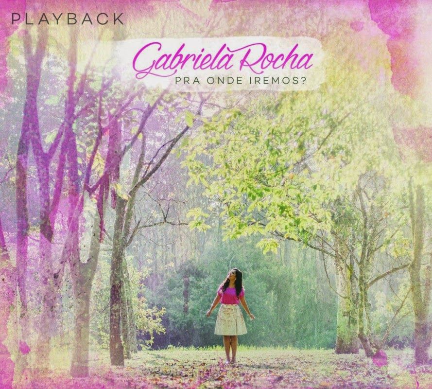 Gabriela Rocha - Pra Onde Iremos? (2014) Playback
