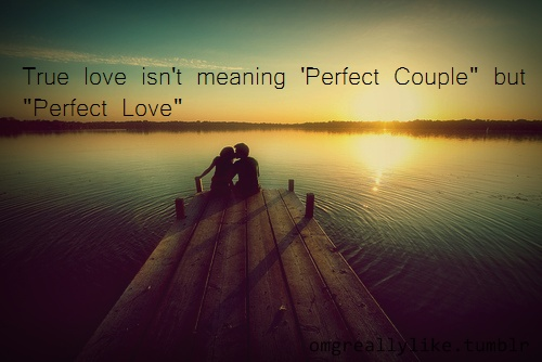 True love isn t meaning  Perfect Couple  but  Perfect Love   Happy Couple Quotes