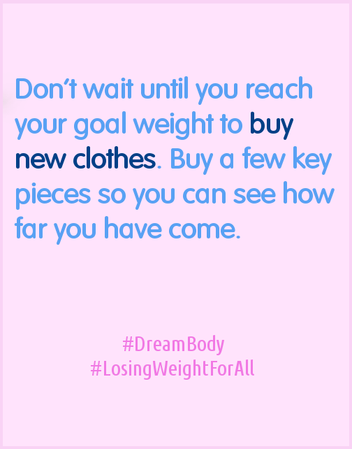 Don't wait until you reach your goal weight