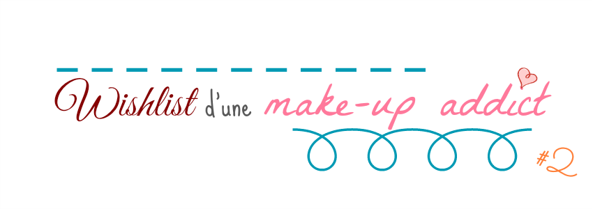 Wishlist d'une make-up addict #2