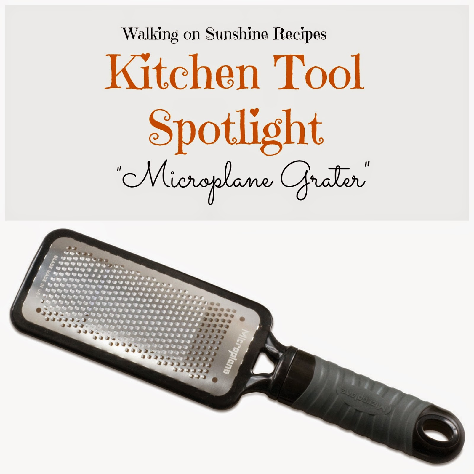 I love my microplane grater which is why I'm featuring it in our Kitchen Tool Spotlight on Walking on Sunshine Recipes today!