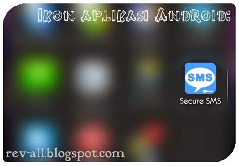 Ikon Secure SMS - aplikasi Android untuk enkripsi dan dekripsi konten SMS (rev-all.blogspot.com)