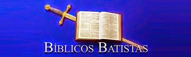 Bíblicos, [portanto] Batistas, Literalistas, ...