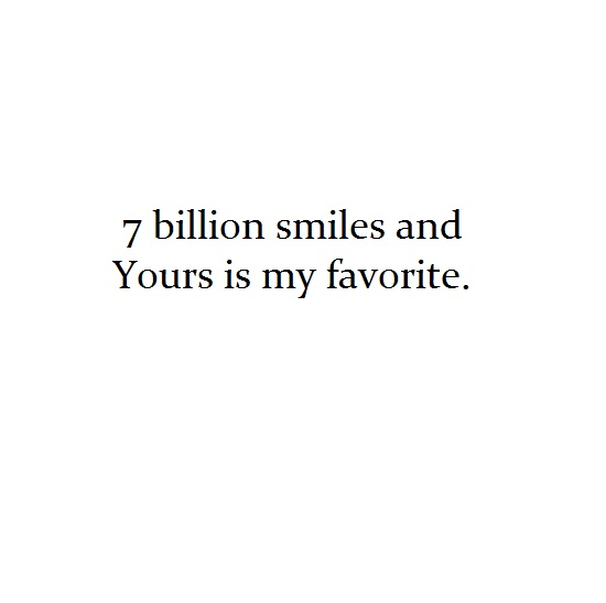 7 Billion Smile And Yours Is My Favorite