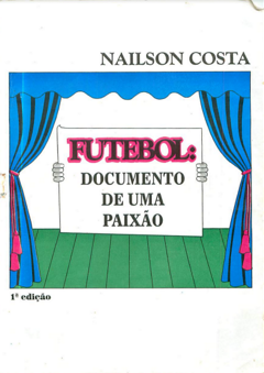 Futebol: Documento de uma Paixão (Nailson Costa)