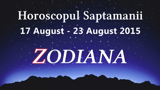 Horoscopul Saptamanii: 17 August - 23 August 2015