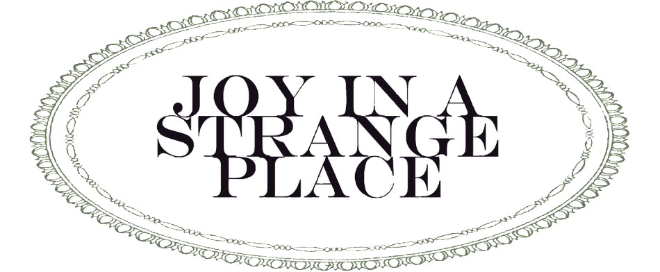 Joy in a Stange Place
