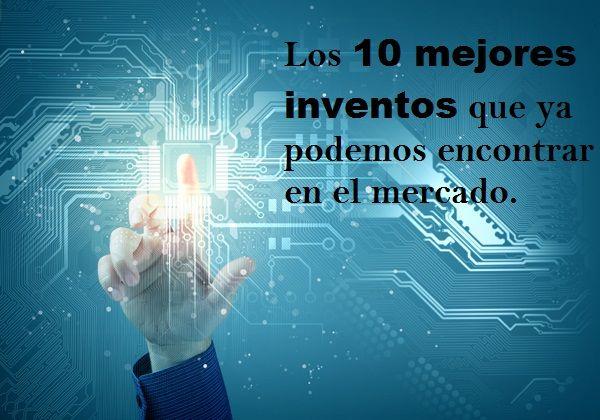 10 mejores inventos que podemos encontrar mercado