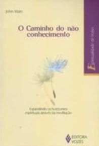 O CAMINHO DO NÃO CONHECIMENTO – John Main