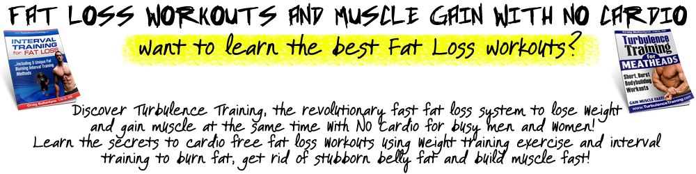 Fat Loss Workouts and Muscle Gain with NO Cardio.