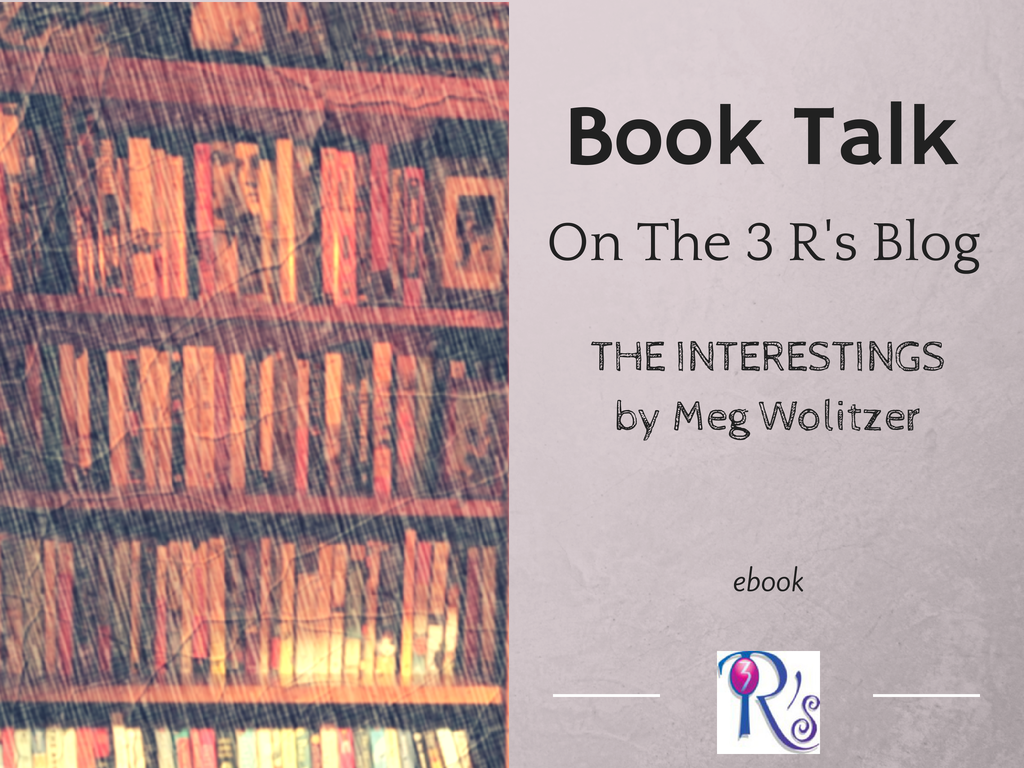 THE INTERESTINGS by Meg Wolitzer: book discussion on The 3 Rs Blog
