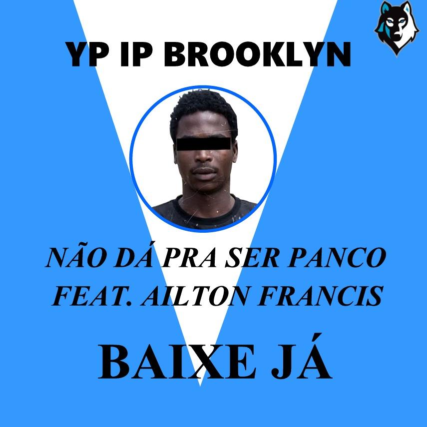 YP YP Brooklyn - Não da Pra Ser Panco (feat. Ailton Francis)