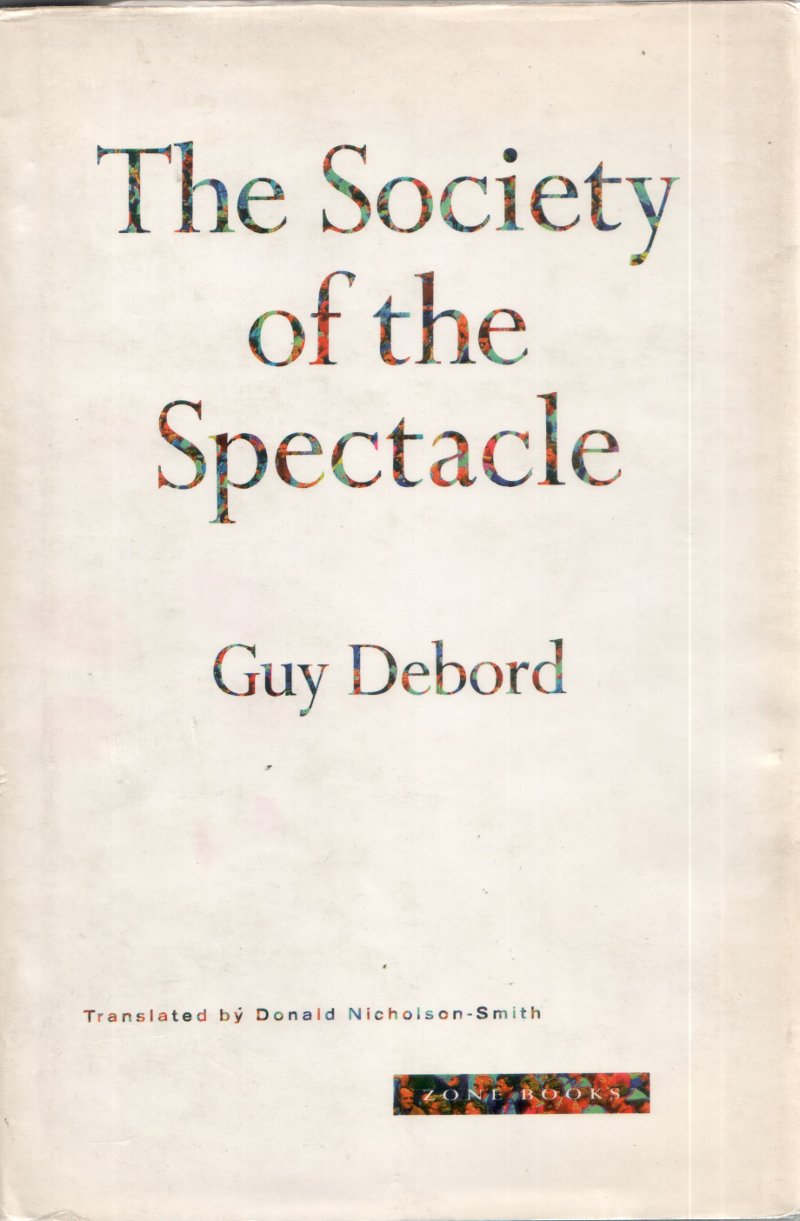 the translation of the society of the spectacle by guy debord Text archives  situationist international texts  the society of the spectacle guy debord la société du spectacle (paris: buchet-chastel, 1967) translated by donald nicholson-smith (new york: zone books, 1994).