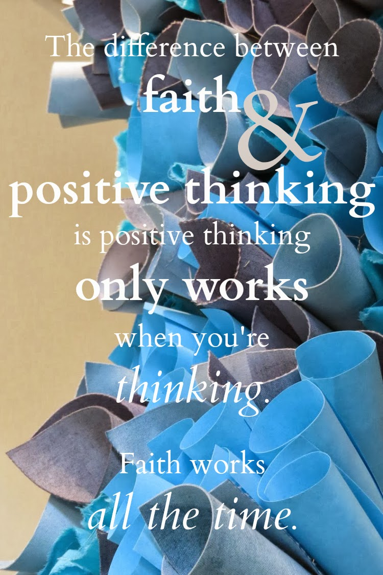 Difference between faith and positive thinking, faith quotes, inspirational quotes