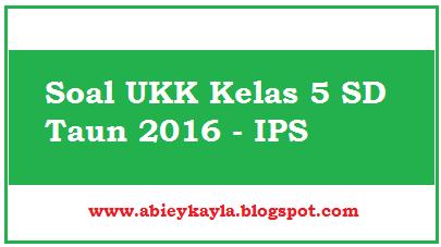 Soal IPS Kelas 5 SD UAS Semester 2/Genap Persiapan UKK 2016