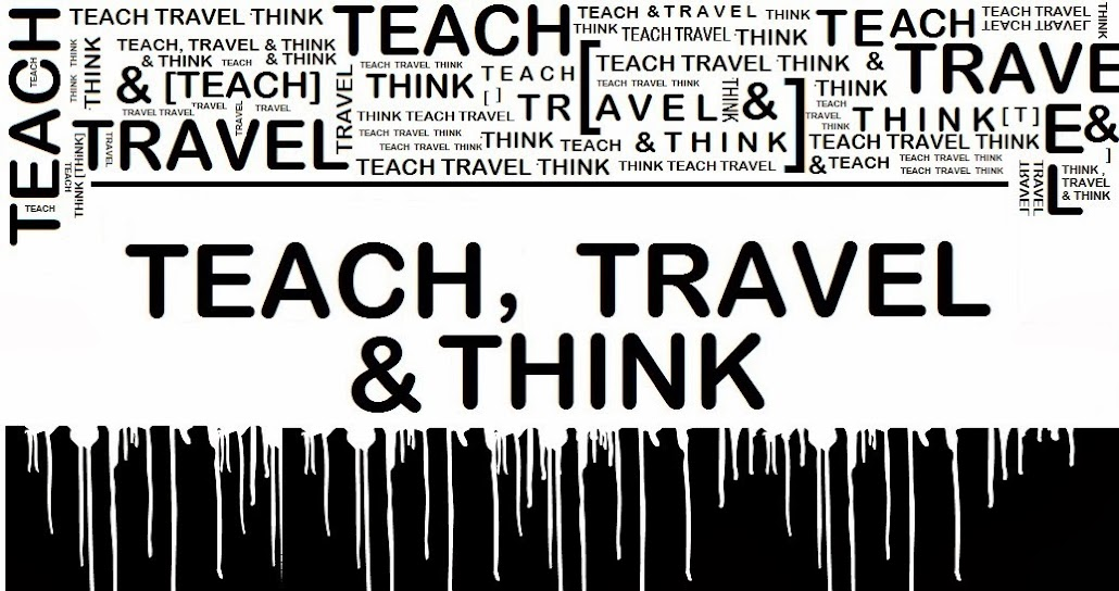 TEACH, TRAVEL & THINK!