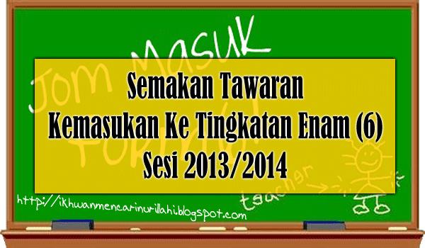 Semakan Tawaran Kemasukan Ke Tingkatan 6 Sesi 2013/2014