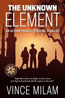 Spiritual Thriller: Unknown Element by Vince Milam