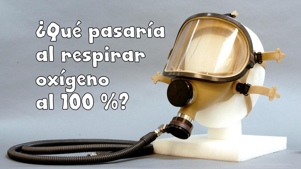 ¿Qué pasaría al respirar oxígeno al 100 %?