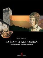 La Marca Aleramica, Storia di una regione mancata. Un Guida Turistica d'eccellenza del Monferrato