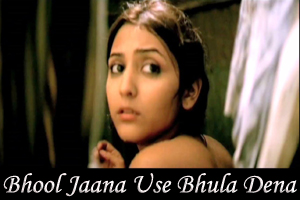 Bhool Jaana Use Bhula Dena