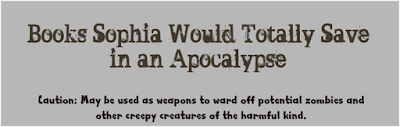 Books Sophia Would Totally Save In An Apocalypse
