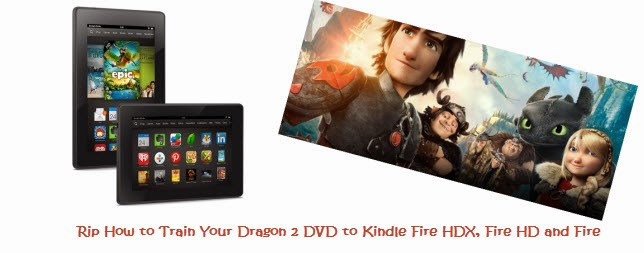 Rip How to Train Your Dragon 2 DVD to Kindle Fire HDX, Fire HD and Fire