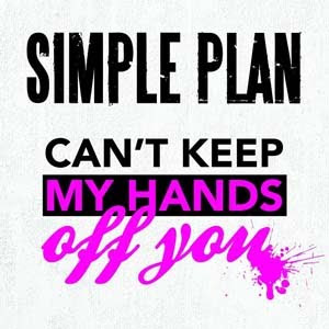Simple Plan - Can't Keep My Hands Off Lyrics | Letras | Lirik | Tekst | Text | Testo | Paroles - Source: mp3junkyard.blogspot.com