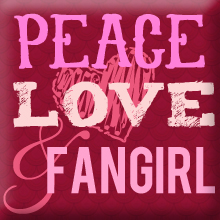 Peace, Love & Fangirl