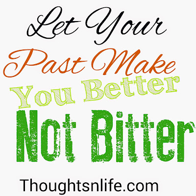 thoughtsnlife, let your past make you better, short quotes, meaningful quotes,Let your past make you better not bitter,past tense