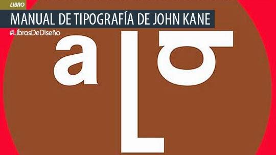Libro recomendado. Manual de tipografía de JOHN KANE