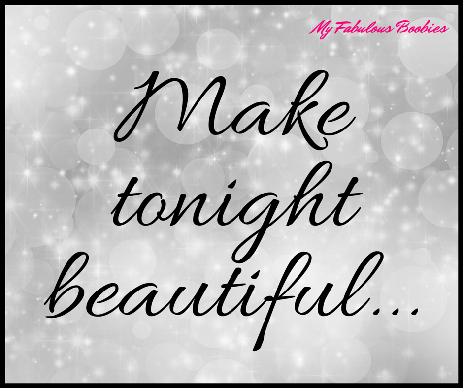 Make tonight beautiful (a tribute to men who love women with breast cancer) | My Fabulous Boobies
