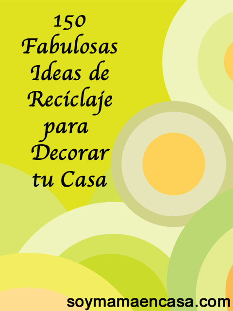 Ideas Reciclar Decoracion Casa ~ Reciclaje 150 Ideas para Decorar la Casa (DIY)  Soy Mam? en Casa