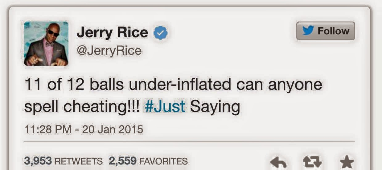 Jerry Rice. 11 of 12 balls under-inflated can anyone spell cheating!!! #just saying