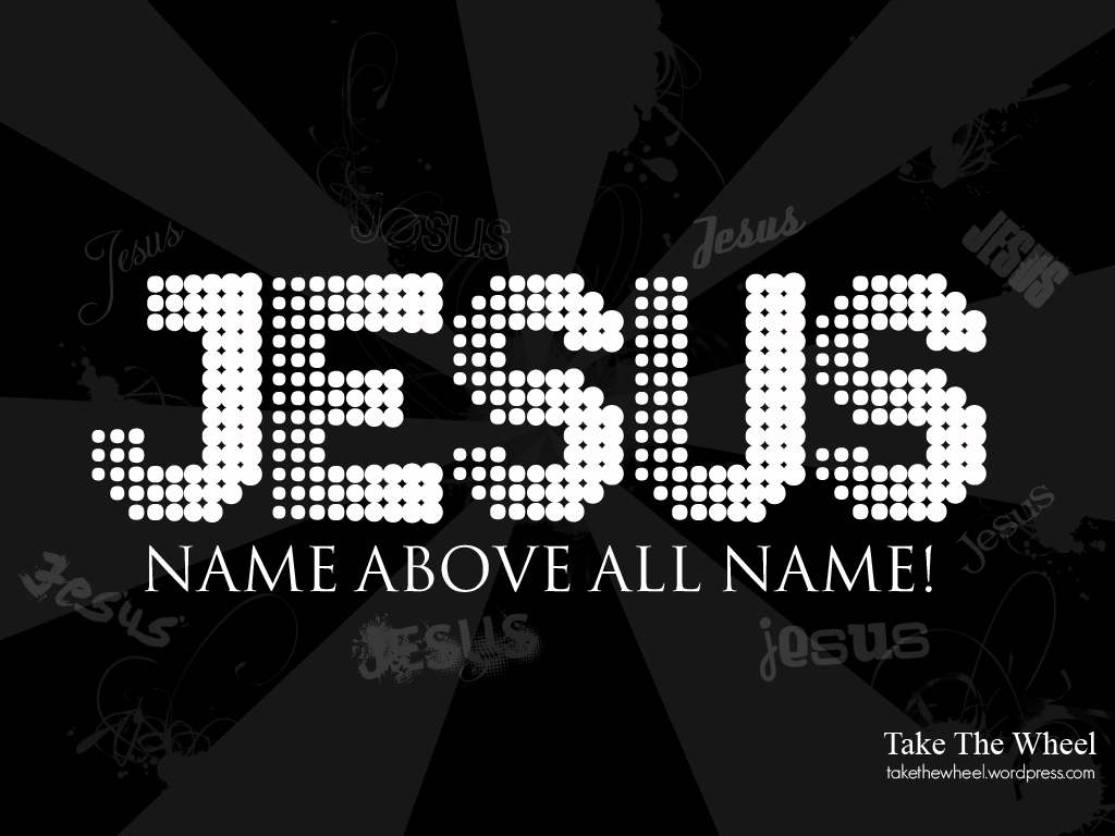 http://1.bp.blogspot.com/-5bOs4-NO_mY/T7bVmY2trzI/AAAAAAAAB38/qhX-UGildtE/s1600/Jesus+name+above+all+name!.jpg