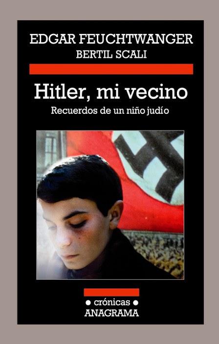 ¿Que estáis leyendo ahora?(Jimmo) II Unademagiaporfavor-libro-mayo-2014-anagrama-Hitler-mi-vecino-Recuerdos-de-un-nino-judio-Edgar-Feuchtwanger-Bertil-Scali-portada