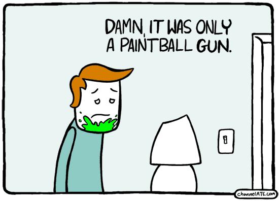 Damn, it was only a paintball gun.