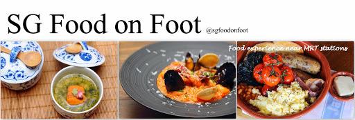 SG Food on Foot  | Singapore Food Blog | Best Singapore Food | Singapore Food Reviews