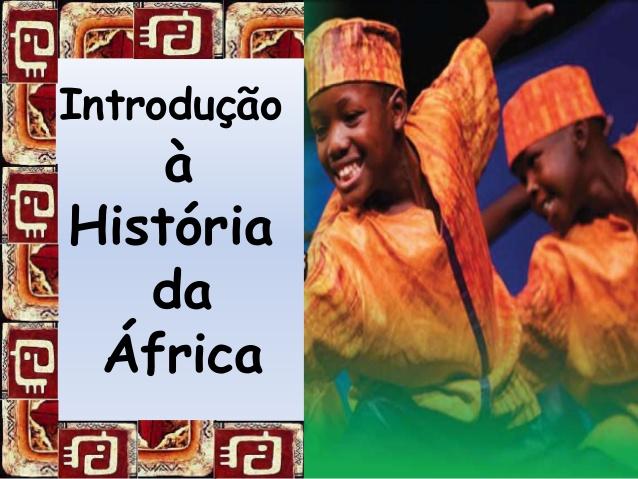 INTRODUÇÃO A HISTÓRIA DA ÁFRICA