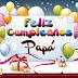 FELIZ CUMPLEAÑOS PAPI - Originales mensajes  cumpleaños a mi Papi