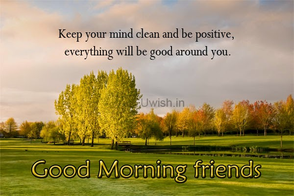 Good Morning e greeting cards and wishes, quotes on be positive.