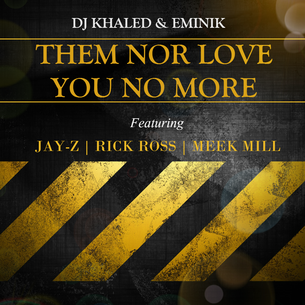 "DJ Khaled & Eminik - ""Them Nor Love You No More"